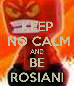 Poster: KEEP  NO CALM AND BE ROSIANI