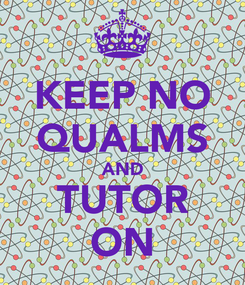 Poster: KEEP NO QUALMS AND TUTOR ON