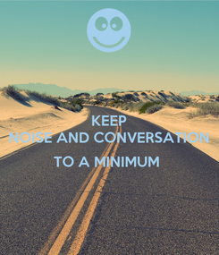 Poster: KEEP NOISE AND CONVERSATION  TO A MINIMUM
