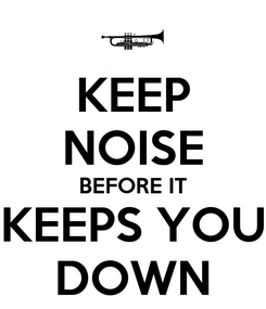 Poster: KEEP NOISE BEFORE IT KEEPS YOU DOWN