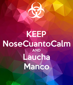 Poster: KEEP NoseCuantoCalm AND Laucha Manco