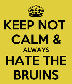 Poster: KEEP NOT  CALM & ALWAYS HATE THE BRUINS