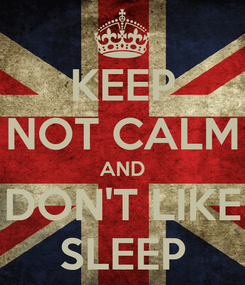 Poster: KEEP NOT CALM AND DON'T LIKE SLEEP
