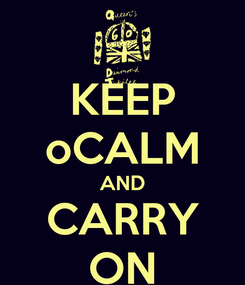 Poster: KEEP oCALM AND CARRY ON