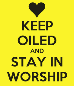 Poster: KEEP OILED AND STAY IN WORSHIP