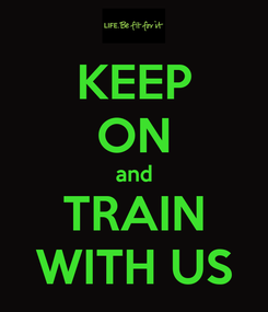 Poster: KEEP ON and TRAIN WITH US