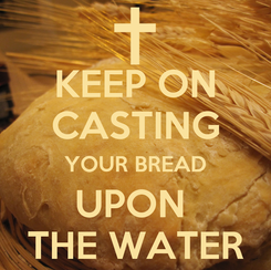 Poster: KEEP ON CASTING YOUR BREAD UPON  THE WATER