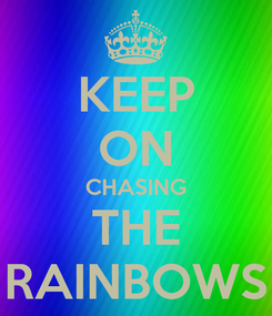 Poster: KEEP ON CHASING THE RAINBOWS