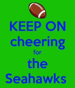 Poster: KEEP ON cheering for the Seahawks