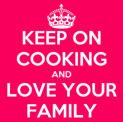 Poster: KEEP ON COOKING AND LOVE YOUR FAMILY