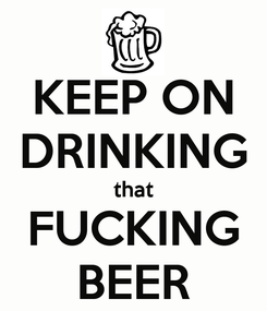 Poster: KEEP ON DRINKING that FUCKING BEER