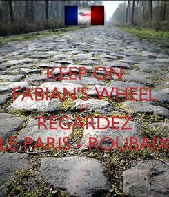 Poster: KEEP ON FABIAN'S WHEEL ET REGARDEZ LE PARIS - ROUBAIX