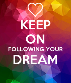 Poster: KEEP ON FOLLOWING YOUR DREAM