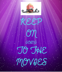 Poster: KEEP ON GOING TO THE MOVIES