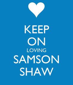 Poster: KEEP ON LOVING SAMSON SHAW