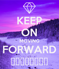 Poster: KEEP ON MOVING FORWARD 😀😀😀😀😀😁😁😁