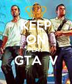 Poster: KEEP ON PLAY GTA  V