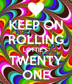 Poster: KEEP ON ROLLING LOTTIE'S  TWENTY ONE