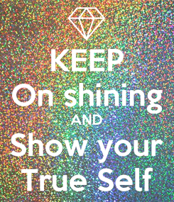 Poster: KEEP On shining AND Show your True Self
