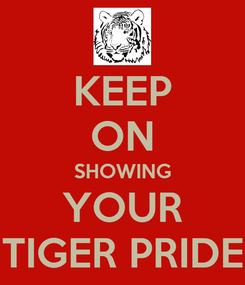 Poster: KEEP ON SHOWING YOUR TIGER PRIDE