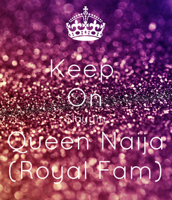 Poster: Keep  On Slayyin Queen Naija (Royal Fam)