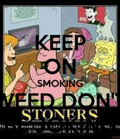 Poster: KEEP ON SMOKING WEED DON'T BE JOKING