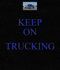 Poster: KEEP ON  TRUCKING