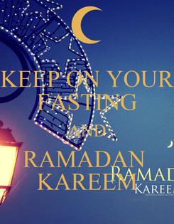Poster: KEEP ON YOUR FASTING AND RAMADAN  KAREEM
