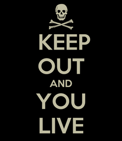 Poster:   KEEP  OUT AND YOU LIVE