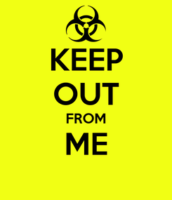 Poster: KEEP OUT FROM ME