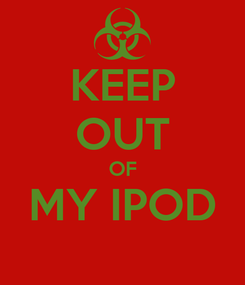 Poster: KEEP OUT OF MY IPOD