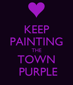 Poster: KEEP PAINTING THE TOWN  PURPLE