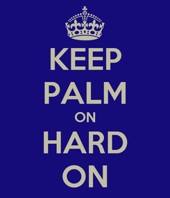 Poster: KEEP PALM ON HARD ON
