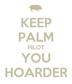 Poster: KEEP PALM PILOT YOU HOARDER