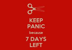 Poster: KEEP PANIC because 7 DAYS LEFT