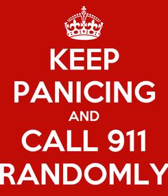 Poster: KEEP PANICING AND CALL 911 RANDOMLY