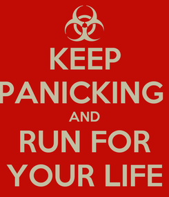 Poster: KEEP PANICKING  AND RUN FOR YOUR LIFE