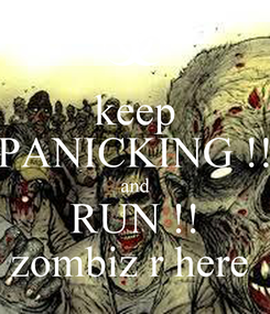 Poster: keep PANICKING !! and RUN !! zombiz r here