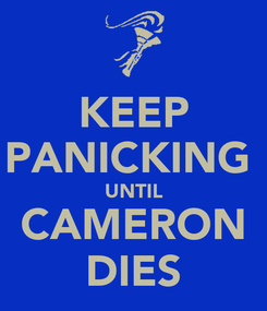 Poster: KEEP PANICKING  UNTIL CAMERON DIES