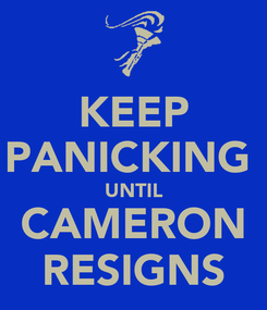 Poster: KEEP PANICKING  UNTIL CAMERON RESIGNS
