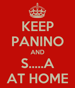 Poster: KEEP PANINO AND S.....A AT HOME