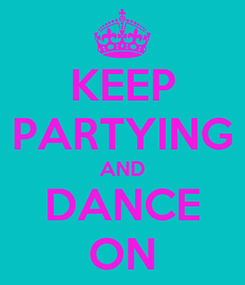 Poster: KEEP PARTYING AND DANCE ON