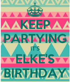 Poster: KEEP PARTYING IT'S ELKE'S BIRTHDAY