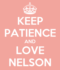 Poster: KEEP PATIENCE AND LOVE NELSON