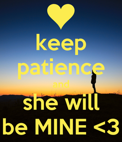 Poster: keep patience and she will be MINE <3