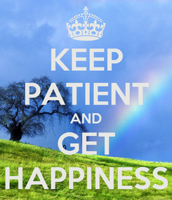 Poster: KEEP PATIENT AND GET HAPPINESS