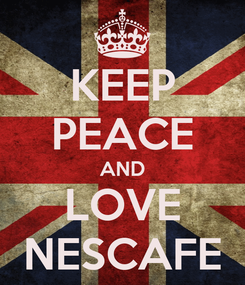 Poster: KEEP PEACE AND LOVE NESCAFE