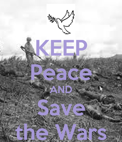 Poster: KEEP Peace AND Save the Wars