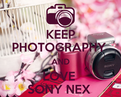 Poster: KEEP PHOTOGRAPHY  AND LOVE  SONY NEX