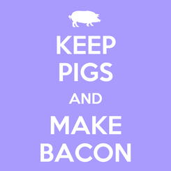 Poster: KEEP PIGS AND MAKE BACON